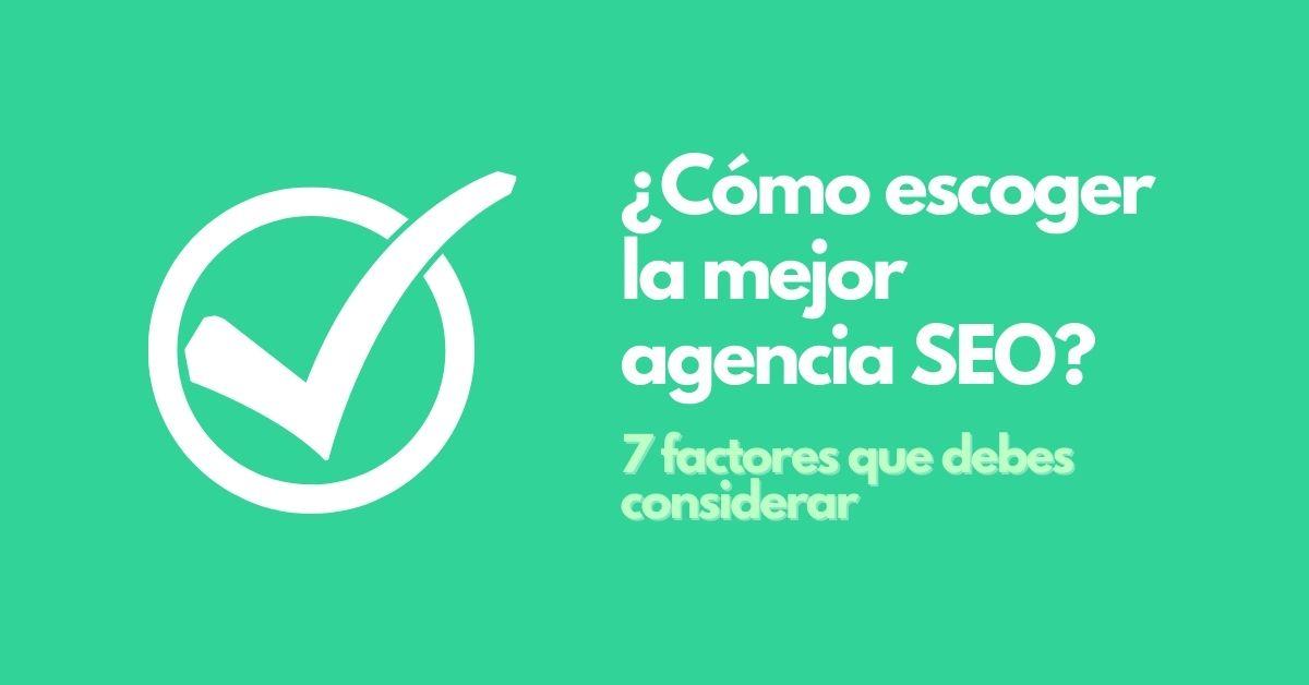 factores para escoger la mejor agencia seo