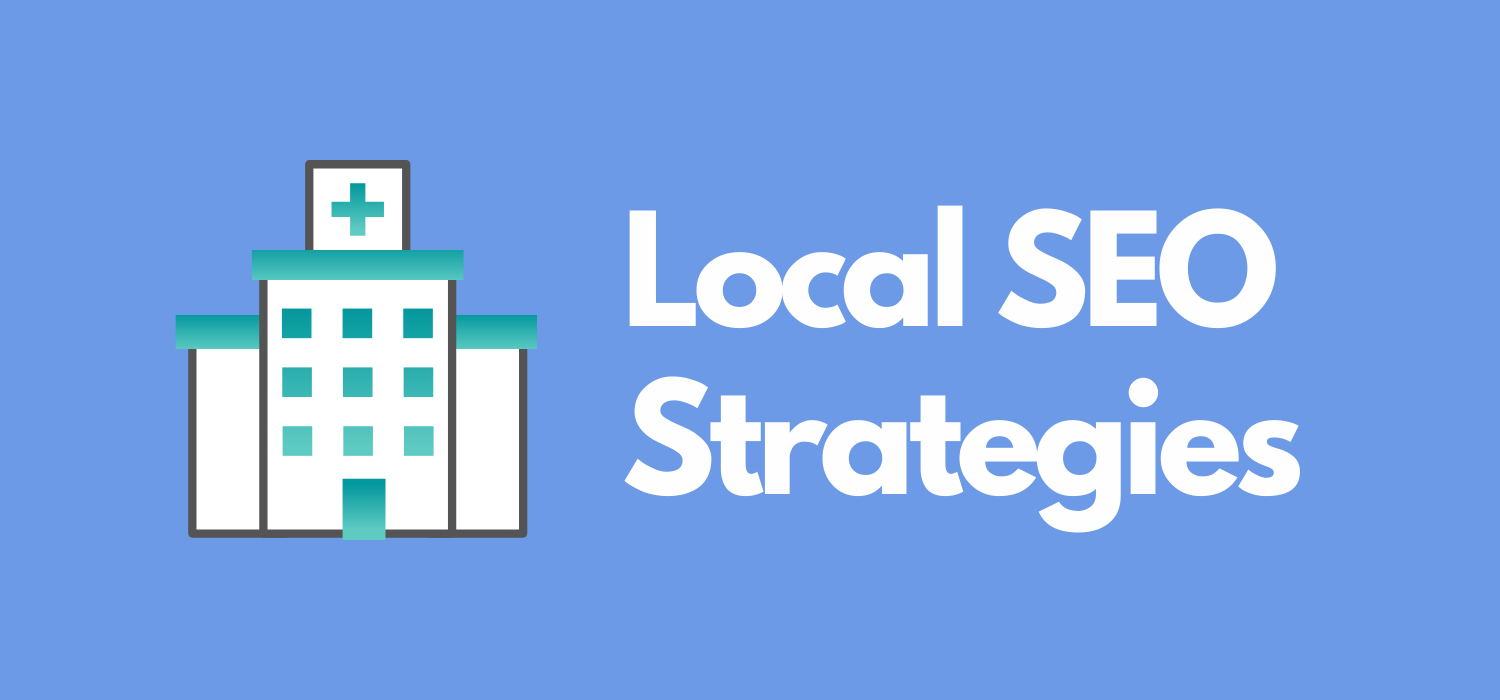 Local SEO strategies for healthcare businesses